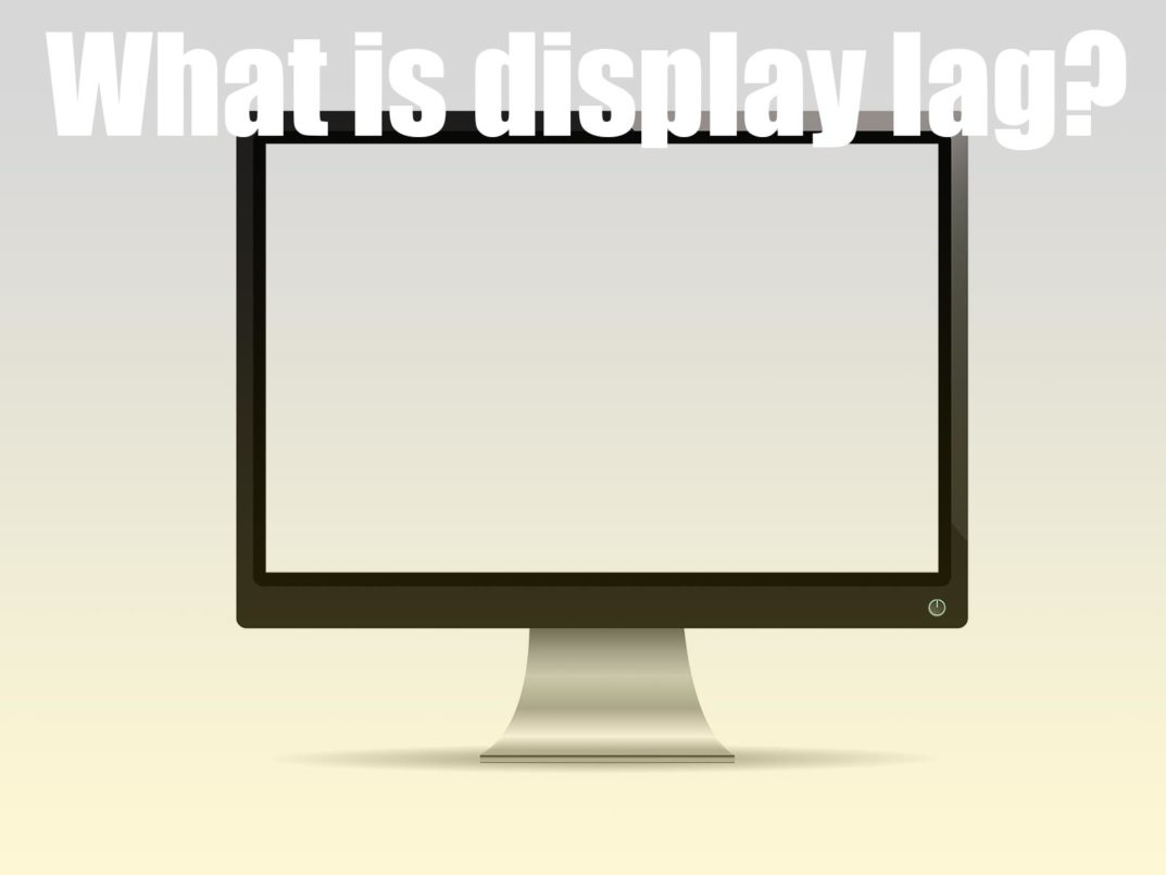 What is display lag? Why does display lag matter? - Ropaku